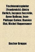 Tischtennisspieler : Aloizy Ehrlich, Jacques Secrétin, Anne Boileau, Jean-Philippe Gatien, D...