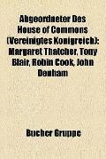 Abgeordneter des House of Commons : Margaret Thatcher, Tony Blair, Robin Cook, John Denham