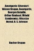 Avantgarde : Wiener Gruppe, Avantgarde, Georges Bataille, Arthur Rimbaud, Witold Gombrowicz,...