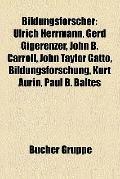 Bildungsforscher : Ulrich Herrmann, Gerd Gigerenzer, John B. Carroll, John Taylor Gatto, Bil...