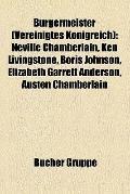 Bürgermeister : Neville Chamberlain, Ken Livingstone, Boris Johnson, Elizabeth Garrett Ander...