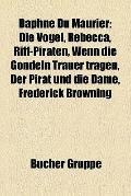 Daphne du Maurier : Die Vögel, Rebecca, Riff-Piraten, Wenn Die Gondeln Trauer Tragen, der Pi...