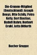 Die-Grünen-Mitglied : Joseph Beuys, Otto Schily, Petra Kelly, Gert Bastian, Rudolf Bahro, He...