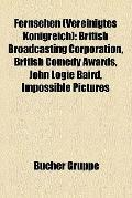 Fernsehen : British Broadcasting Corporation, British Comedy Awards, John Logie Baird, Impos...