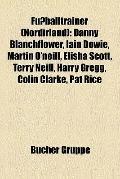 Fußballtrainer : Danny Blanchflower, Iain Dowie, Martin O'neill, Elisha Scott, Terry Neill, ...