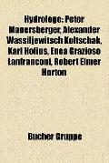 Hydrologe : Peter Mauersberger, Alexander Wassiljewitsch Koltschak, Karl Hofius, Enea Grazio...