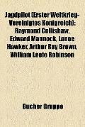 Jagdpilot : Raymond Collishaw, Edward Mannock, Lanoe Hawker, Arthur Roy Brown, William Leefe...
