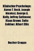 Klinischer Psychologe : Aaron T. Beck, Joseph Nicolosi, George A. Kelly, Jeffrey Satinover, ...