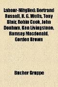 Labour-Mitglied : Bertrand Russell, H. G. Wells, Tony Blair, Robin Cook, John Denham, Ken Li...