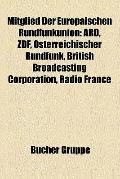 Mitglied der Europäischen Rundfunkunion : Ard, Zdf, Österreichischer Rundfunk, British Broad...