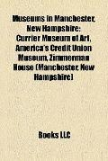 Museums in Manchester, New Hampshire : Currier Museum of Art, America's Credit Union Museum,...