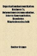 Organisationskommunikation : Business Tv, Unternehmenskommunikation, Interne Kommunikation, ...