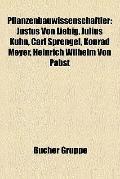Pflanzenbauwissenschaftler : Justus von Liebig, Julius Kühn, Carl Sprengel, Konrad Meyer, He...