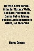 Flûtiste : Peter Gabriel, Orlando Maraca Valle, Ron Korb, Pixinguinha, Carlos Núñez, Johnny ...