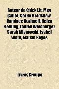 Auteur de Chick Lit : Meg Cabot, Carrie Bradshaw, Candace Bushnell, Helen Fielding, Lauren W...