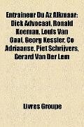 Entraîneur du Az Alkmaar : Dick Advocaat, Ronald Koeman, Louis Van Gaal, Georg Kessler, Co A...