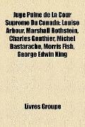 Juge Puîné de la Cour Suprême du Canad : Louise Arbour, Marshall Rothstein, Charles Gonthier...
