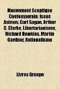 Mouvement Sceptique Contemporain : Isaac Asimov, Carl Sagan, Arthur C. Clarke, Libertarianis...