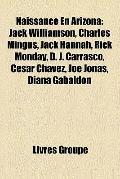 Naissance en Arizon : Jack Williamson, Charles Mingus, Jack Hannah, Rick Monday, D. J. Carra...