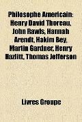 Philosophe Américain : Henry David Thoreau, John Rawls, Hannah Arendt, Hakim Bey, Martin Gar...