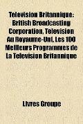 Télévision Britannique : British Broadcasting Corporation, Télévision Au Royaume-Uni, les 10...