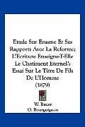 Etude Sur Erasme Et Ses Rapports Avec La Reforme; L'Ecriture Enseigne-T-Elle Le Chatiment Et...