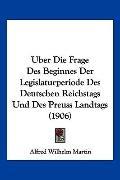 Uber Die Frage Des Beginnes Der Legislaturperiode Des Deutschen Reichstags Und Des Preuss La...