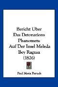 Bericht Uber Das Detonations Phanomen: Auf Der Insel Meleda Bey Ragusa (1826) (German Edition)