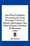 John Florio's Englische Ubersetzung Der Essais Montaigne's Und Lord Bacon's, Ben Jonson's Un...