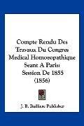 Compte Rendu Des Travaux Du Congres Medical Homoeopathique Seant A Paris: Session De 1855 (1...