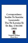 Correspondance Inedite de Stanislas Leszczynski : Duc de Lorraine et de Bar, 1736-1766 (1906)
