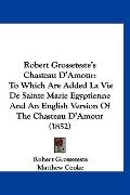 Robert Grosseteste's Chasteau D'Amour: To Which Are Added La Vie De Sainte Marie Egyptienne ...
