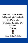Annales De La Societe D'Hydrologie Medicale De Paris V2: Comptes Rendus Des Seances (1864) (...