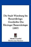 Die Stadt Wurzburg Im Bauernkriege : Geschichte des Kitzinger Bauernkrieges (1887)