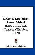 Conde Don Julian : Drama Original E Historico, en Siete Cuadros Y en Verso (1839)