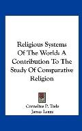 Religious Systems of the World : A Contribution to the Study of Comparative Religion