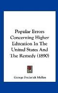 Popular Errors Concerning Higher Education in the United States and the Remedy