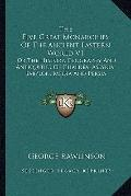 Five Great Monarchies of the Ancient Eastern World V1 : Or the History, Geography and Antiqu...