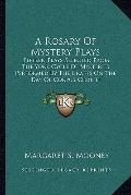 A Rosary Of Mystery Plays: Fifteen Plays Selected From The York Cycle Of Mysteries Performed...