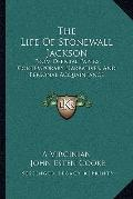 The Life Of Stonewall Jackson: From Official Papers, Contemporary Narratives, And Personal A...