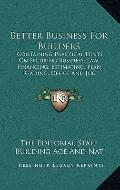 Better Business for Builders : Containing Practical Hints on Securing Business, Law, Financi...