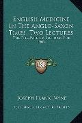 English Medicine In The Anglo-Saxon Times, Two Lectures: The Fitz-Patrick Lectures For 1903