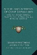 Actors and Actresses of Great Britain and the United States : From the Days of David Garrick...