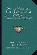 Daniel Webster's First Bunker Hill Oration : Together with Other Addresses Relating to the R...
