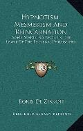 Hypnotism, Mesmerism and Reincarnation : Some Startling Facts in the Light of the Esoteric P...