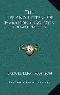 Life and Letters of Harrison Gray Otis : Federalist 1765-1848 V2
