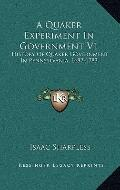 Quaker Experiment in Government V1 : History of Quaker Government in Pennsylvania, 1682-1783