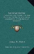 Mormonism : Embracing the Origin, Rise and Progress of the Sect with an Examination of the B...
