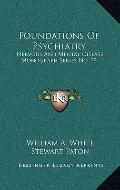 Foundations Of Psychiatry: Nervous And Mental Disease Monograph Series No. 32