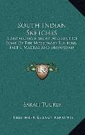 South Indian Sketches : Containing A Short Account of Some of the Missionary Stations; Part ...
